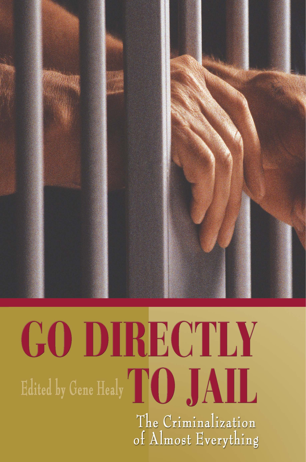 Go Directly to Jail: The Criminalization of Almost Everything By: Gene Healy