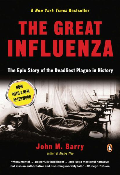The Great Influenza: The Story of the Deadliest Pandemic in History By: John Barry