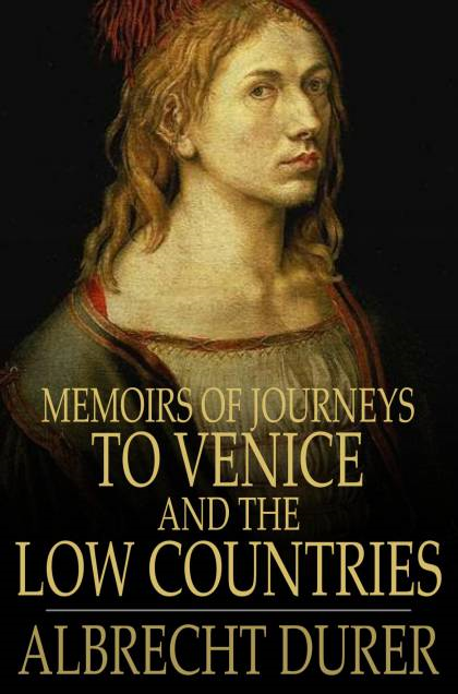 Memoirs of Journeys to Venice and the Low Countries