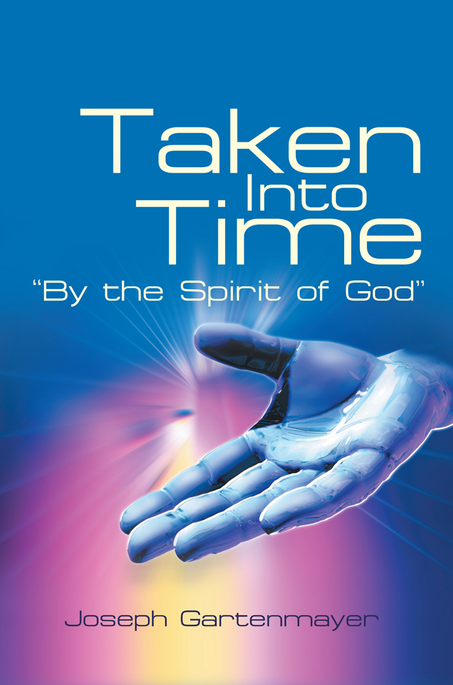 "Taken Into Time ""By the Spirit of God"" By: Joseph Gartenmayer"