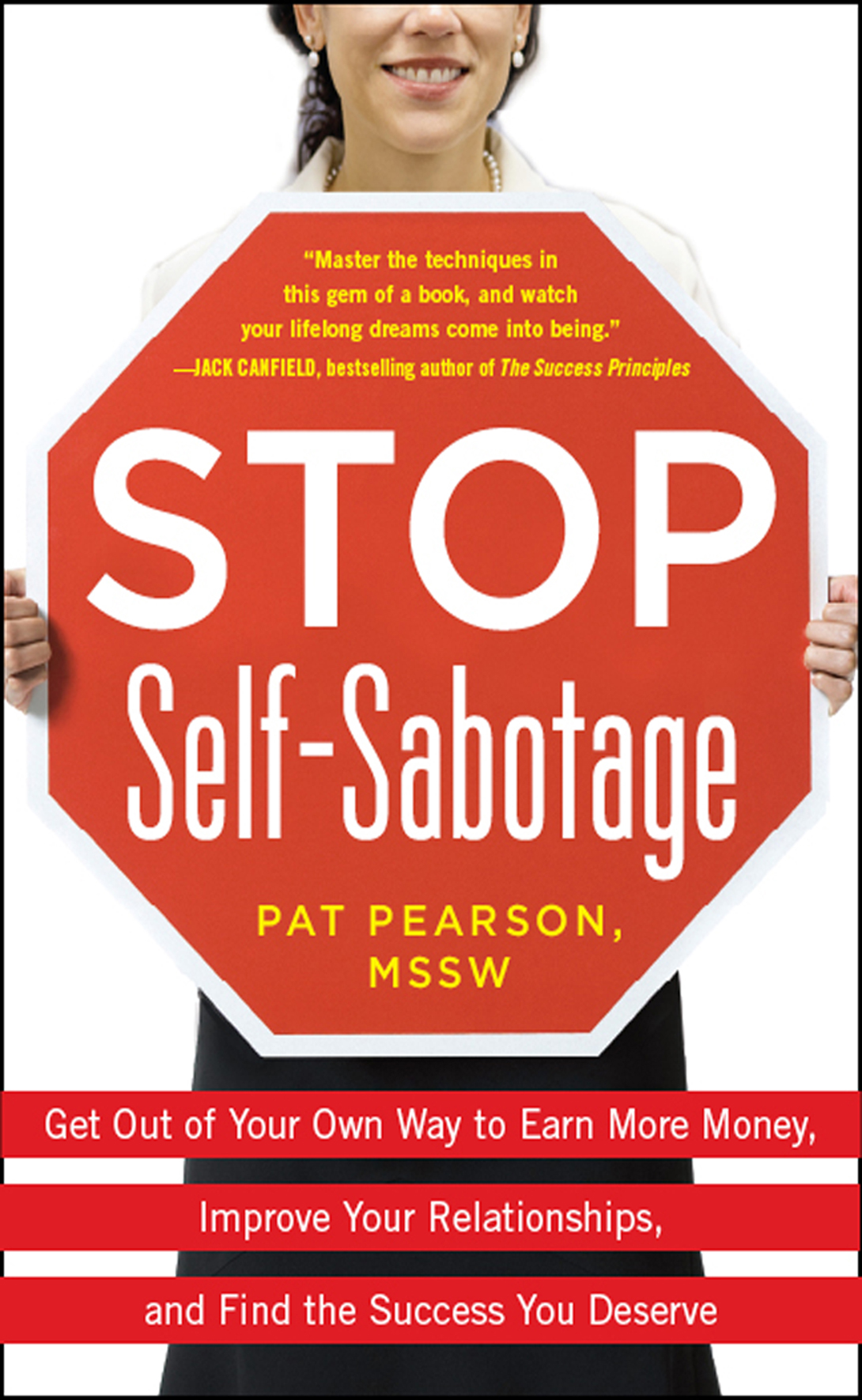 Stop Self-Sabotage: Get Out of Your Own Way to Earn More Money, Improve Your Relationships, and Find the Success You Deserve By: Pat Pearson