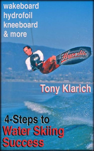4-Steps to Water Skiing Success By: Tony Klarich