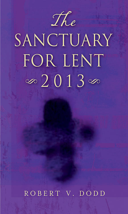 The Sanctuary for Lent 2013 By: Robert V. Dodd