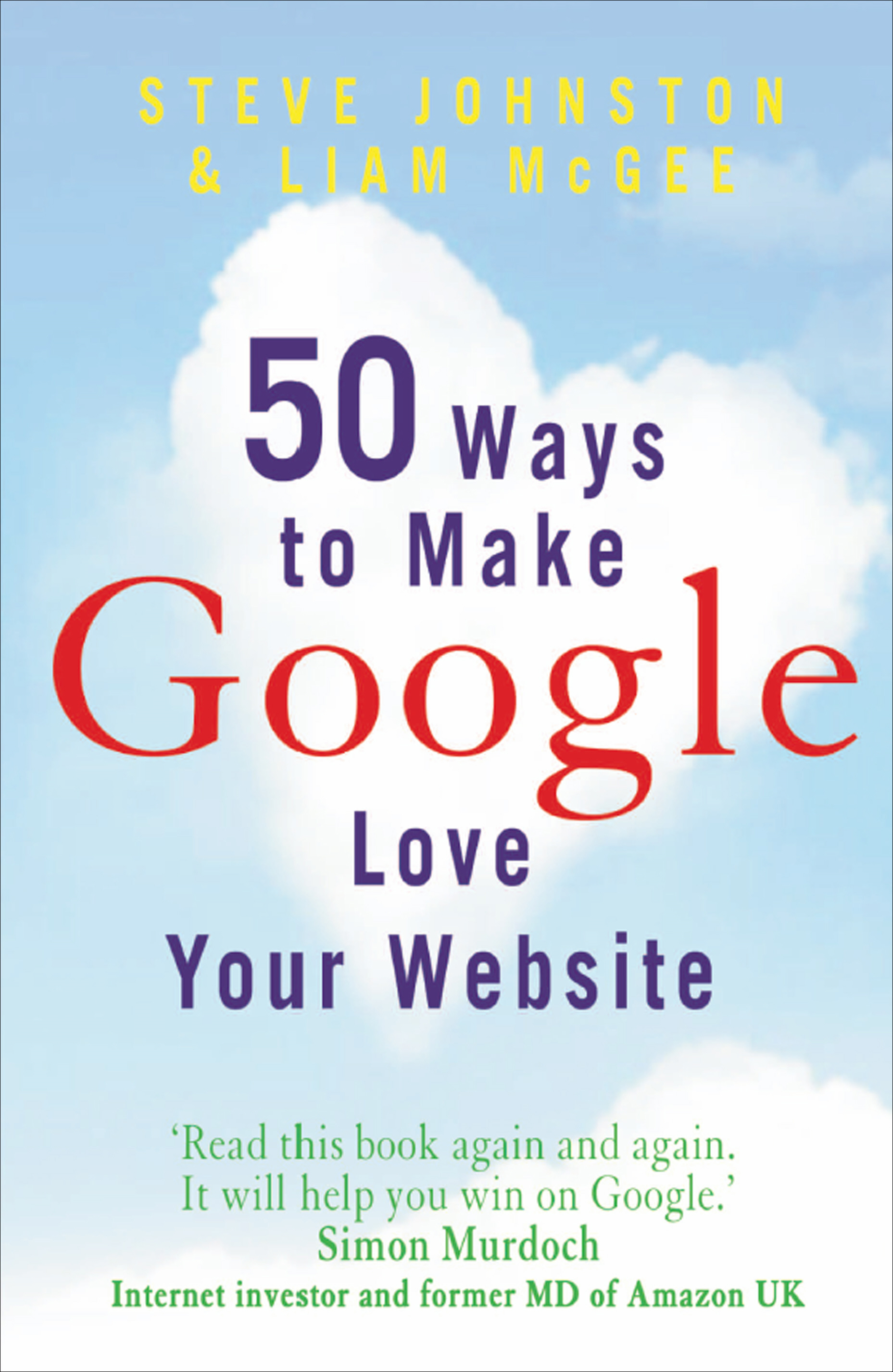 50 Ways to Make Google Love Your Website By: Liam McGee,Steve Johnston