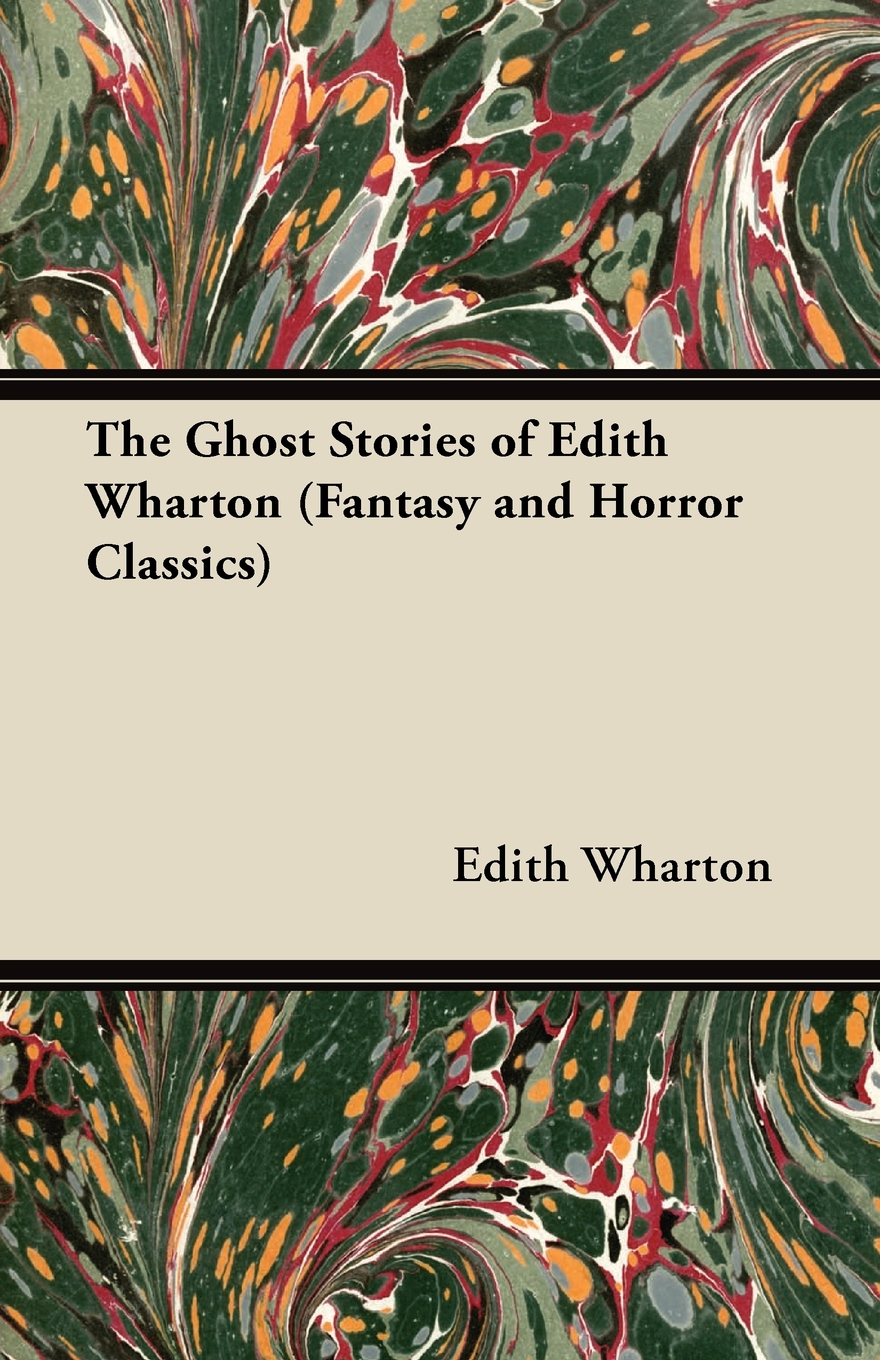 The Ghost Stories of Edith Wharton (Fantasy and Horror Classics) By: Edith Wharton,