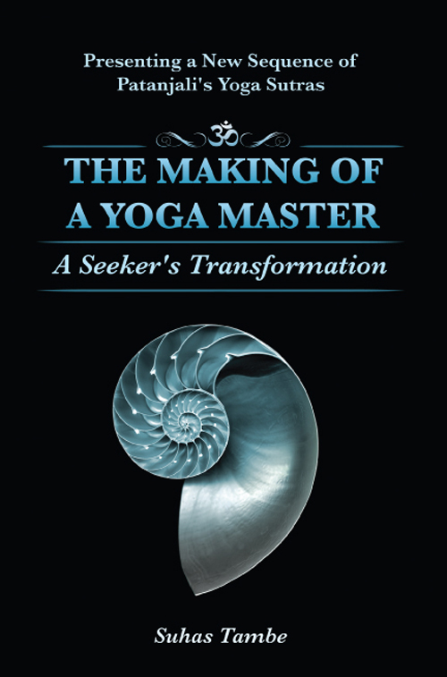 The Making of a Yoga Master: A Seeker's Transformation By: Suhus Tambe