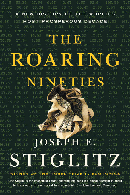 The Roaring Nineties: A New History of the World's Most Prosperous Decade By: Joseph E. Stiglitz