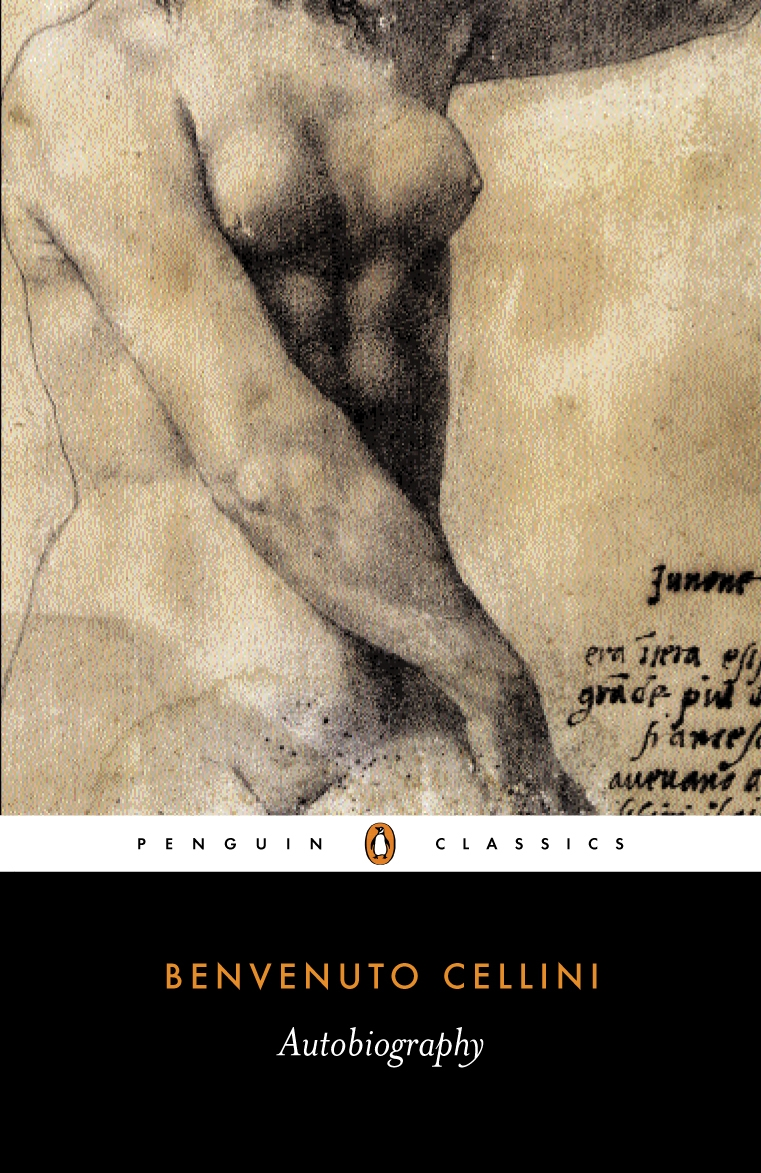 The Autobiography of Benvenuto Cellini By: Benvenuto Cellini