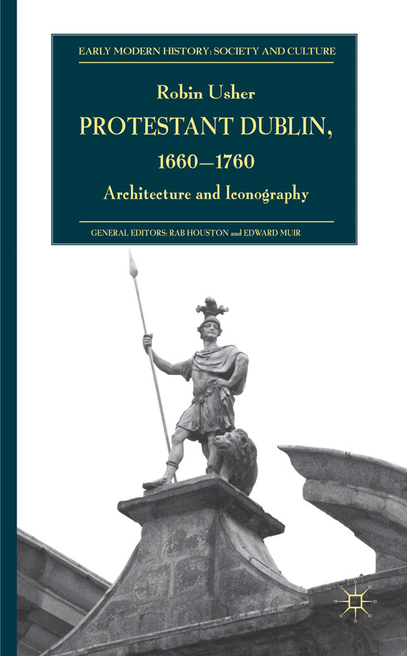 Protestant Dublin,  1660-1760 Architecture and Iconography