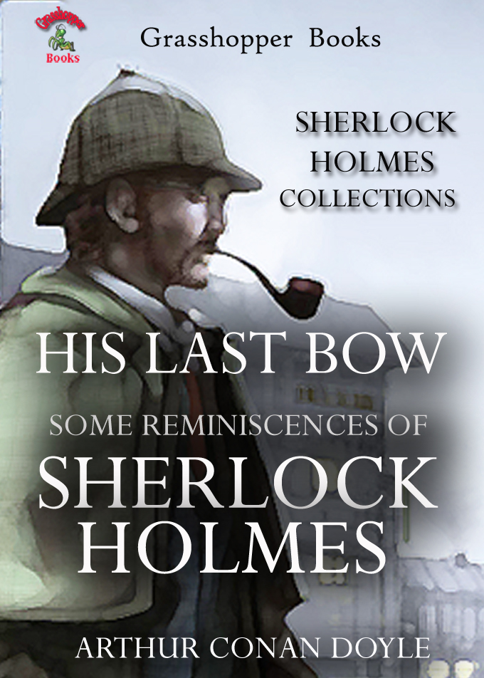 HIS LAST BOW : SOME REMINISCENCES OF SHERLOCK HOLMES By: ARTHUR CONAN DOYLE