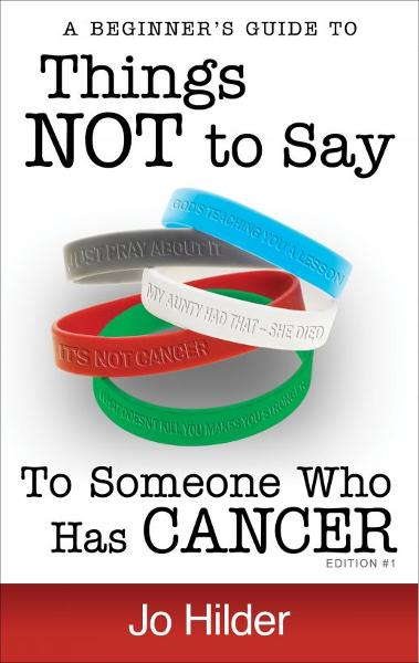Things Not To Say To Someone Who Has Cancer: A Beginners Guide