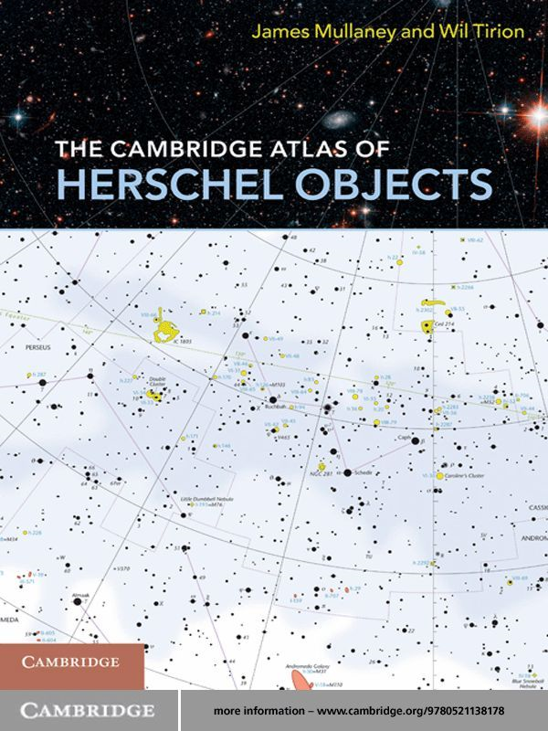 The Cambridge Atlas of Herschel Objects By: James Mullaney, FRAS,Wil Tirion