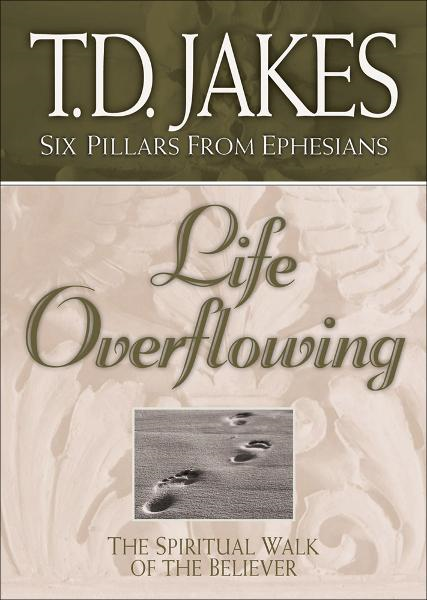 Life Overflowing (Six Pillars From Ephesians Book #4): The Spiritual Walk of the Believer