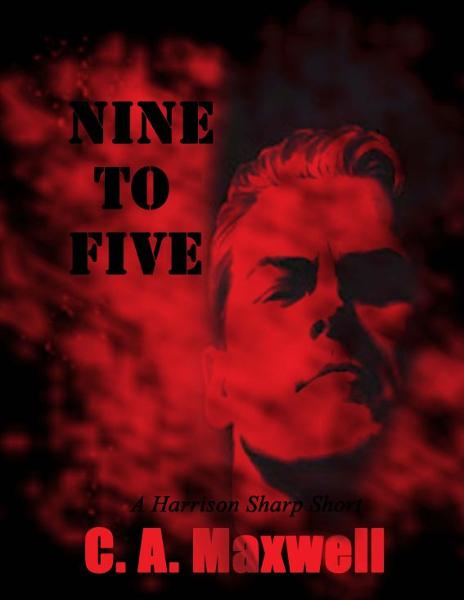 Nine to Five By: Carrie Ann Maxwell
