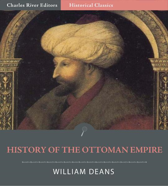 History of the Ottoman Empire  By: William Deans