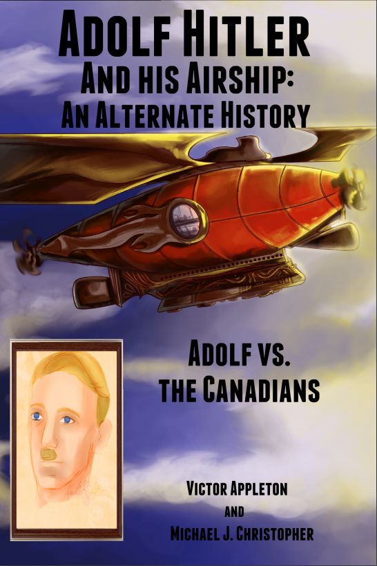 Adolf Hitler and His Airship: An Alternate History By: Michael Christopher