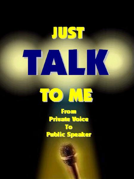 JUST TALK TO ME...: From Private Voice to Public Speaker