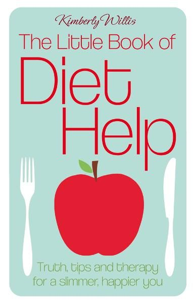 The Little Book Of Diet Help Truth,  tips and therapy for a slimmer,  happier you