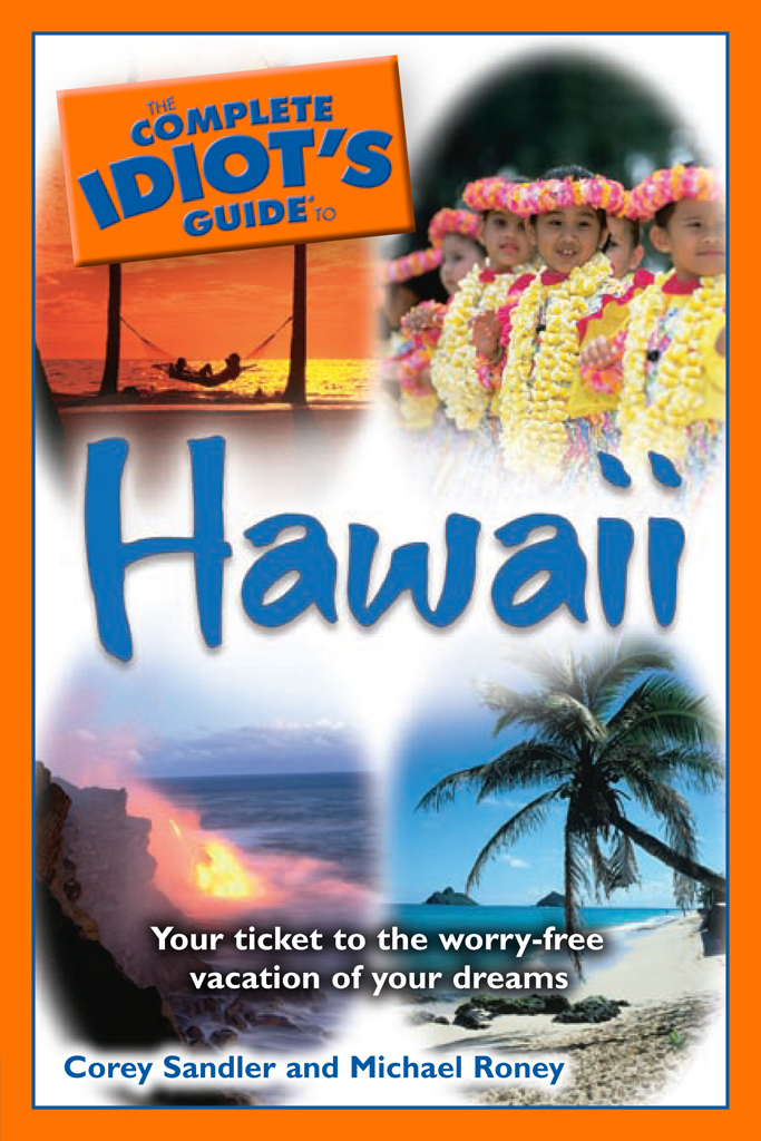 The Complete Idiot's Guide to Hawaii By: Corey Sandler,Michael Roney