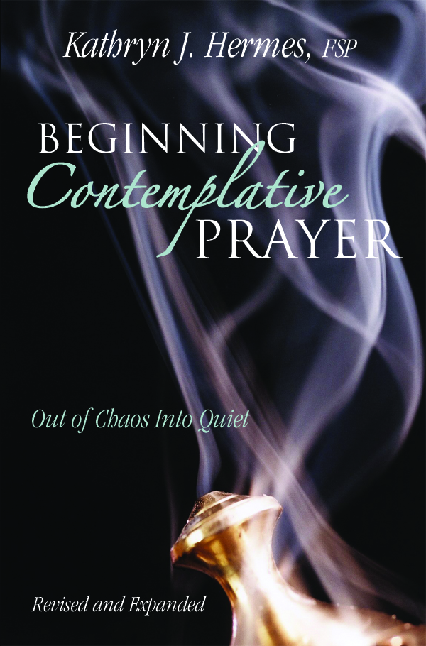 Beginning Contemplative Prayer By: Kathryn J. Hermes FSP