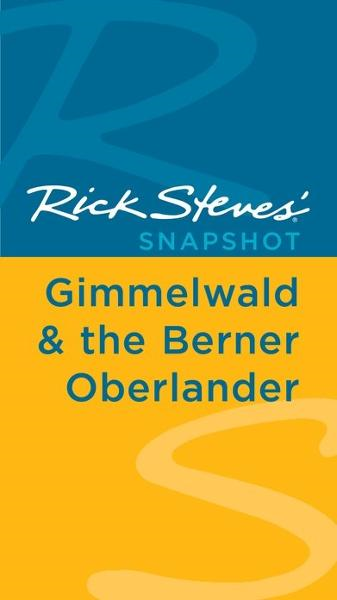 Rick Steves' Snapshot Gimmelwald & the Berner Oberland By: Rick Steves