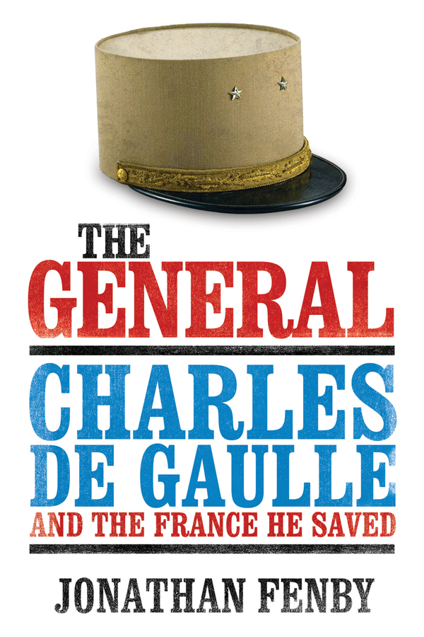 The General: Charles de Gaulle and the France He Saved By: Jonathan Fenby