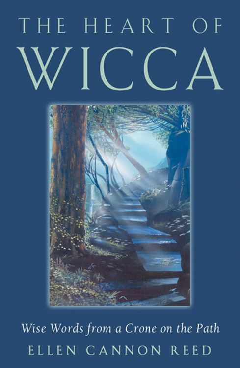 The Heart of Wicca: Wise Words from a Crone on the Path By: Ellen Cannon Reed