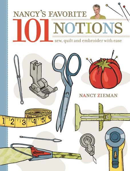 Nancy's Favorite 101 Notions: Sew, Quilt and Embroider with Ease By: Nancy Zieman
