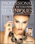Professional Portrait Retouching Techniques for Photographers Using Photoshop By: Scott Kelby