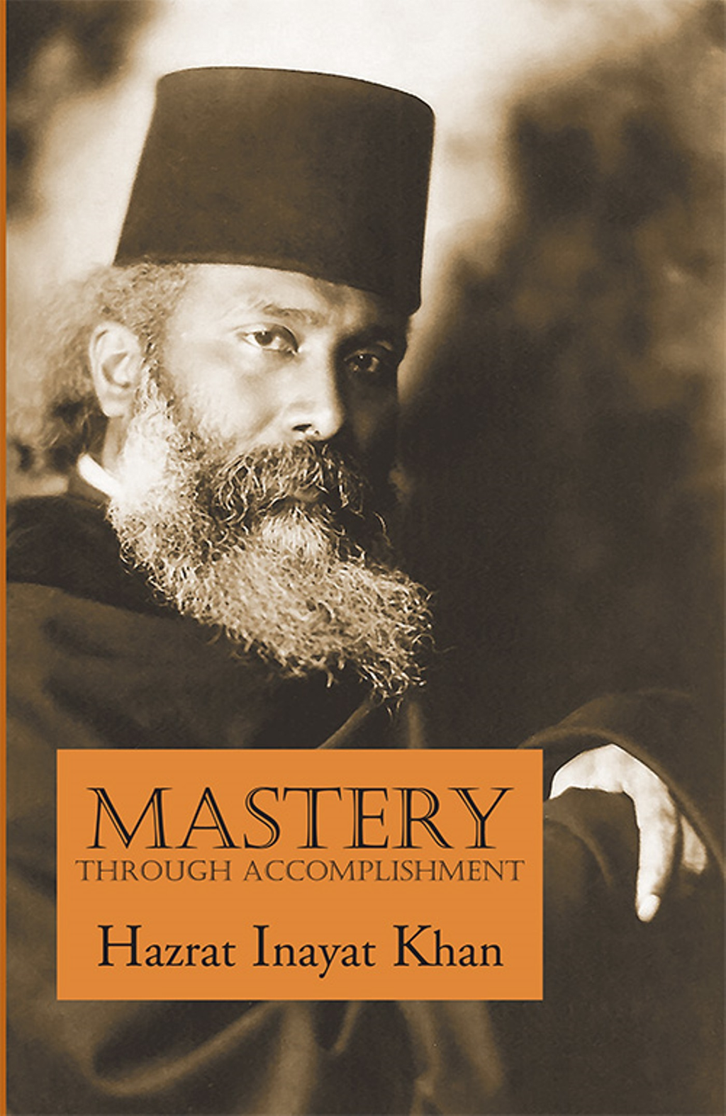 Mastery Through Accomplishment By: Hazrat Inayat Khan