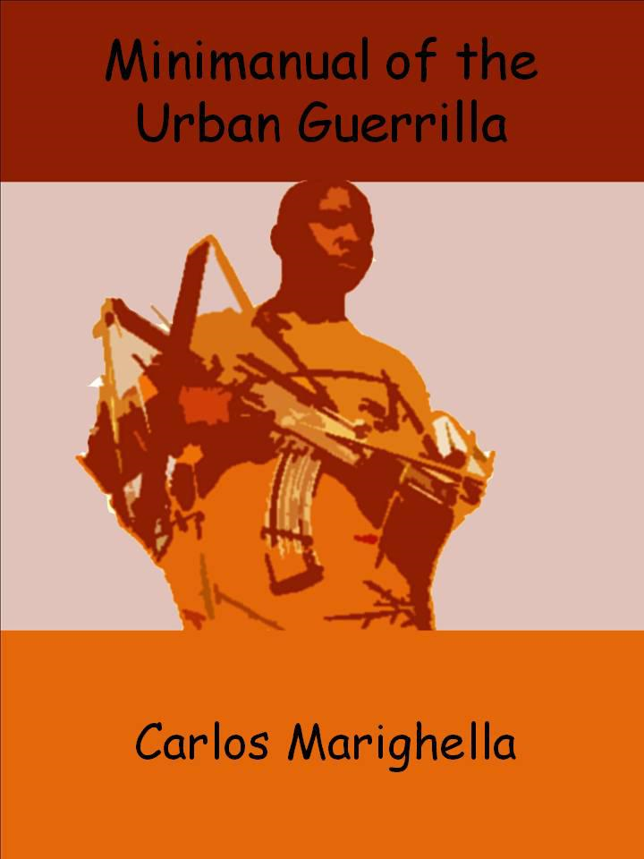 Minimanual of the Urban Guerrilla By: Carlos Marighella