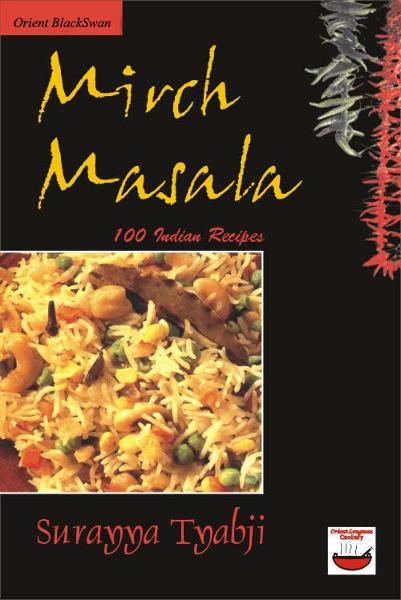 Mirch Masala: 100 Indian Recipes By: Surayya Tyabji
