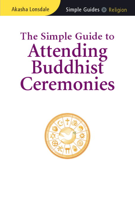 The Simple Guide to Attending Buddhist Ceremonies By: Akasha Lonsdale