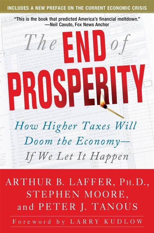 The End of Prosperity By: Arthur B. Laffer,Peter Tanous,Stephen Moore