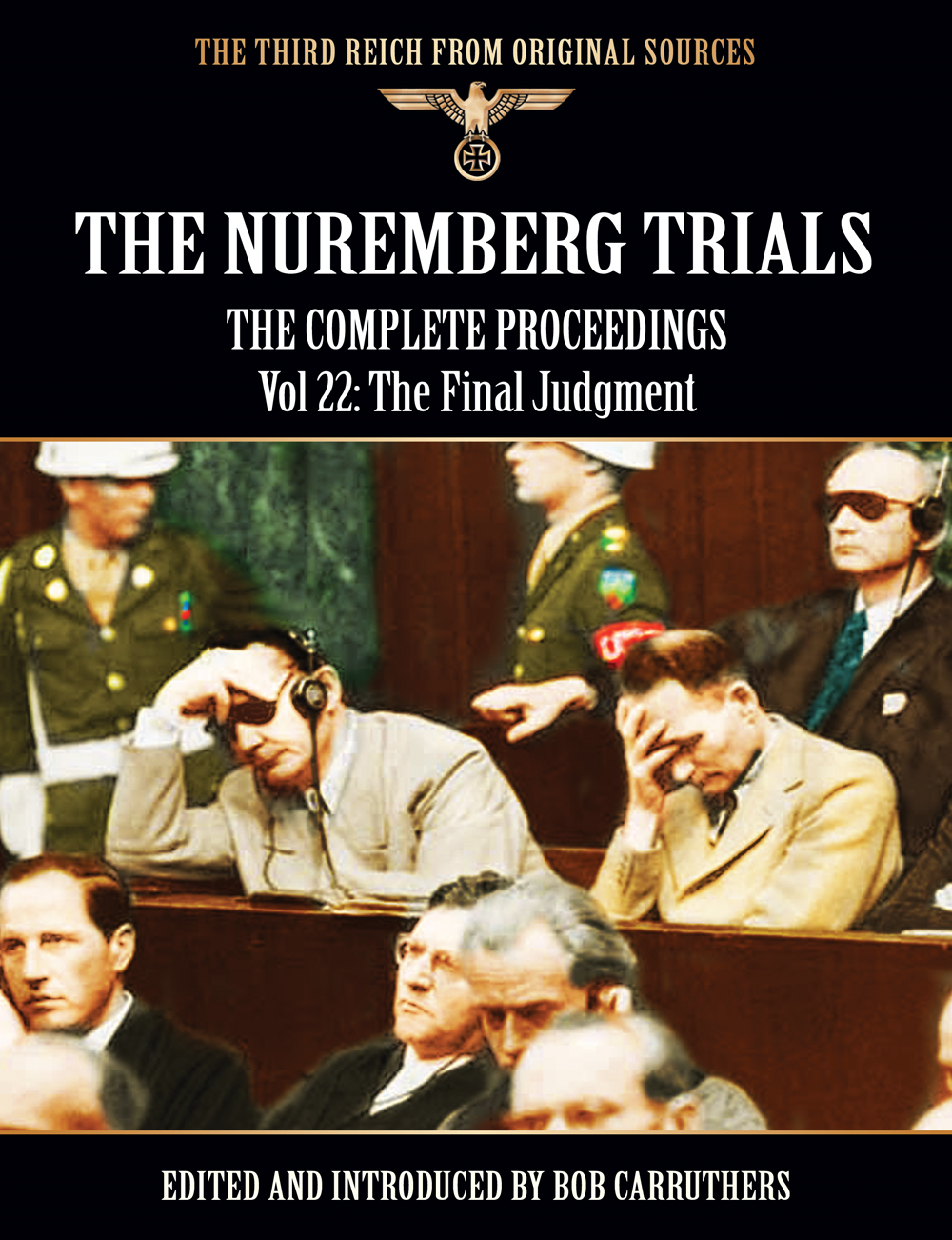 The Nuremberg Trials - The Complete Proceedings Vol 22: The Final Judgment By: Bob Carruthers