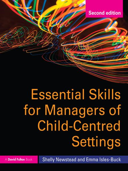 Essential Skills for Managers of Child-Centred Settings By: Emma Isles-Buck,Shelly Newstead