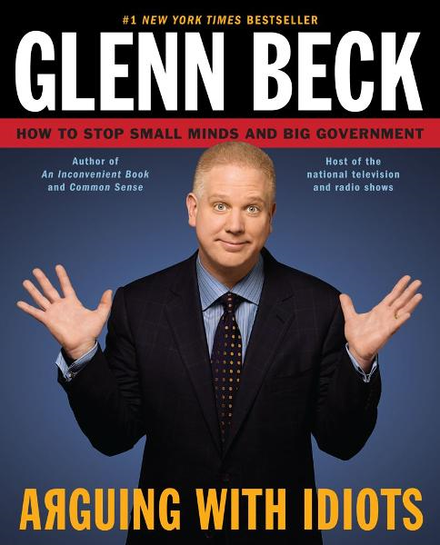 Arguing with Idiots By: Glenn Beck,Kevin Balfe