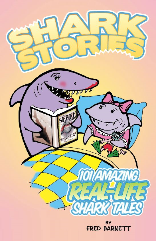 Shark Stories: 101 Amazing Real-life shark tales