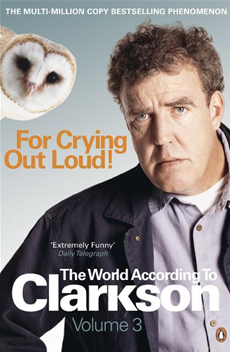 For Crying Out Loud: The World According to Clarkson Volume 3 The World According to Clarkson Volume 3