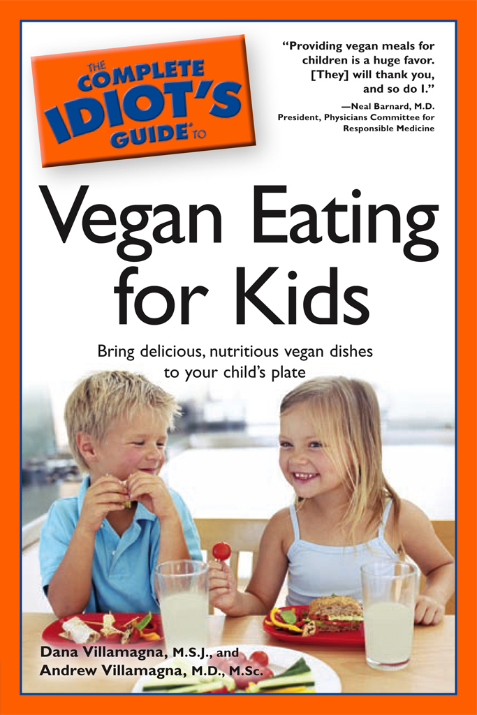 The Complete Idiot's Guide to Vegan Eating For Kids By: Andrew Villamagna,Dana Villamagna