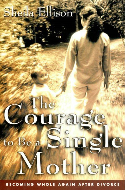 The Courage To Be a Single Mother By: Sheila Ellison
