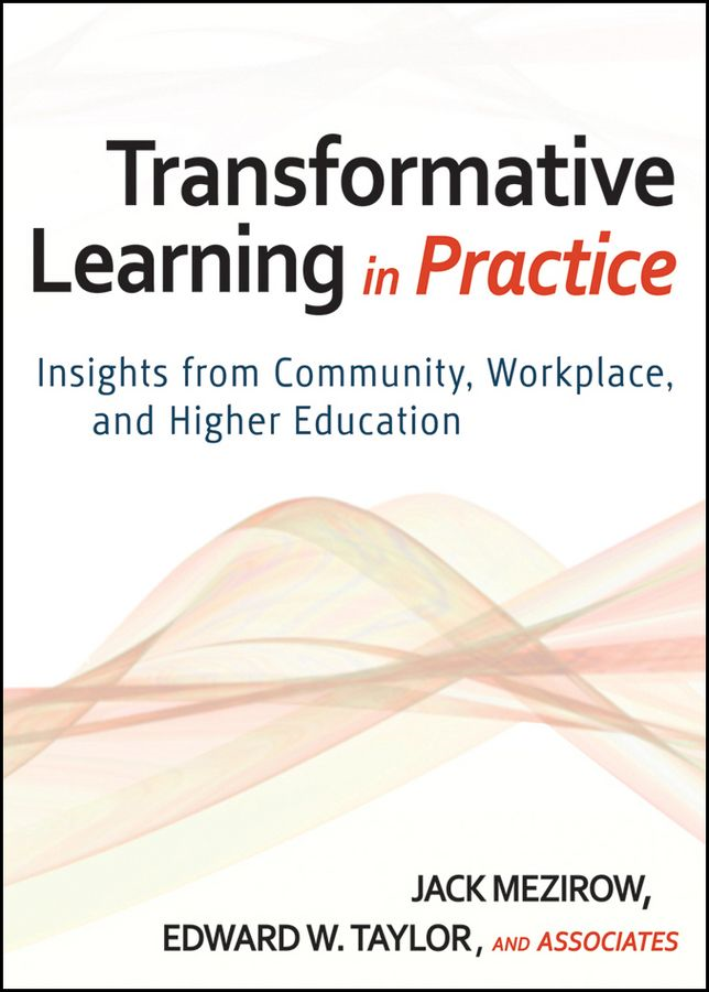Transformative Learning in Practice By: