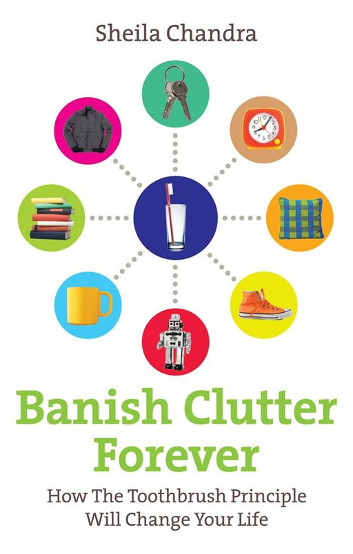 Banish Clutter Forever By: Sheila Chandra