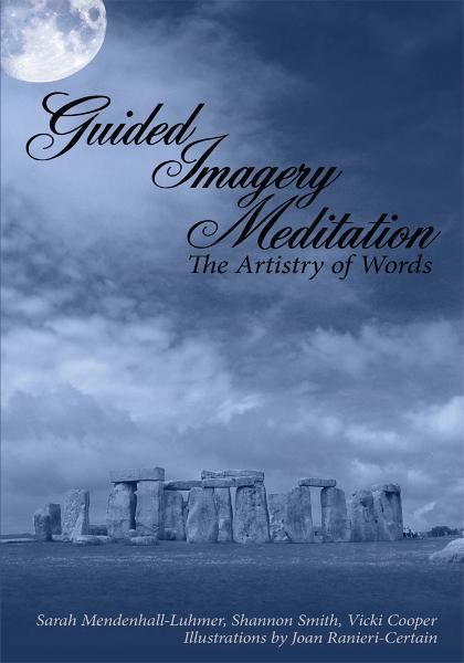 Guided Imagery Meditation: The Artistry of Words By: Sarah Mendenhall-Luhmer, Shannon Smith, Vicki Cooper