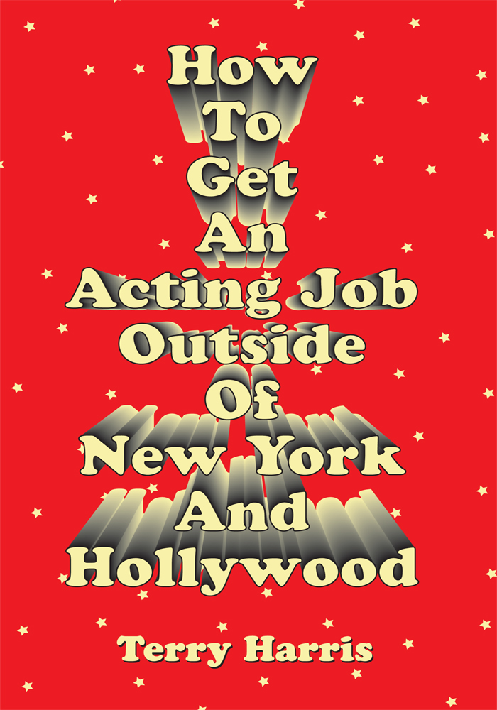 How To Get an Acting Job Outside of New York and Hollywood!