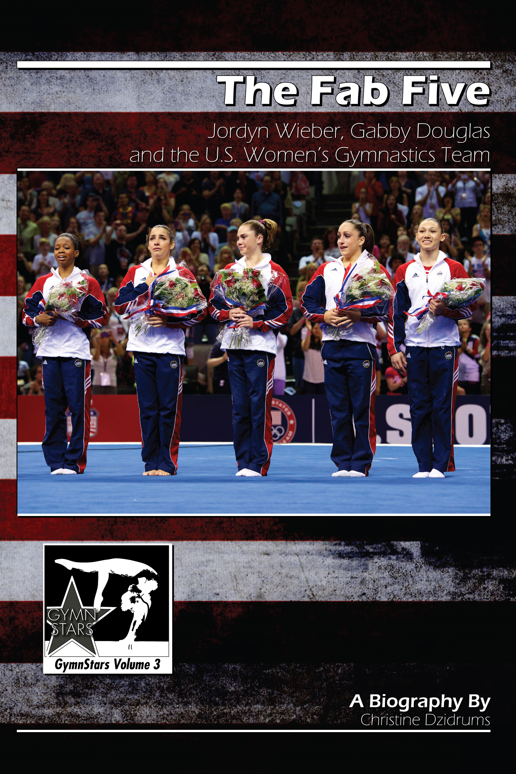 The Fab Five: Jordyn Wieber, Gabby Douglas and the U.S. Women's Gymnastics Team By: Christine Dzidrums