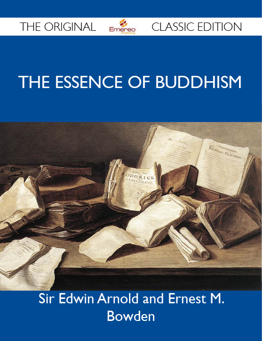 The Essence of Buddhism - The Original Classic Edition