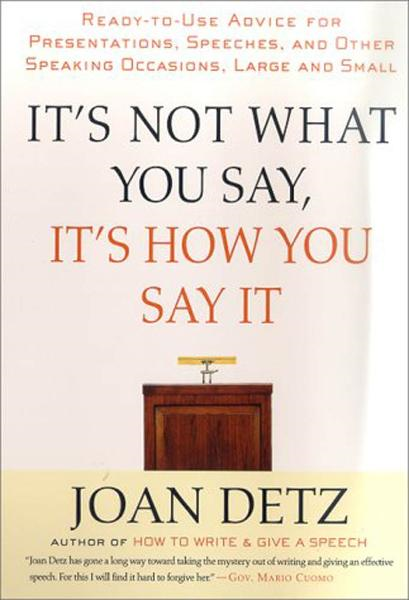 It's Not What You Say, It's How You Say It By: Joan Detz