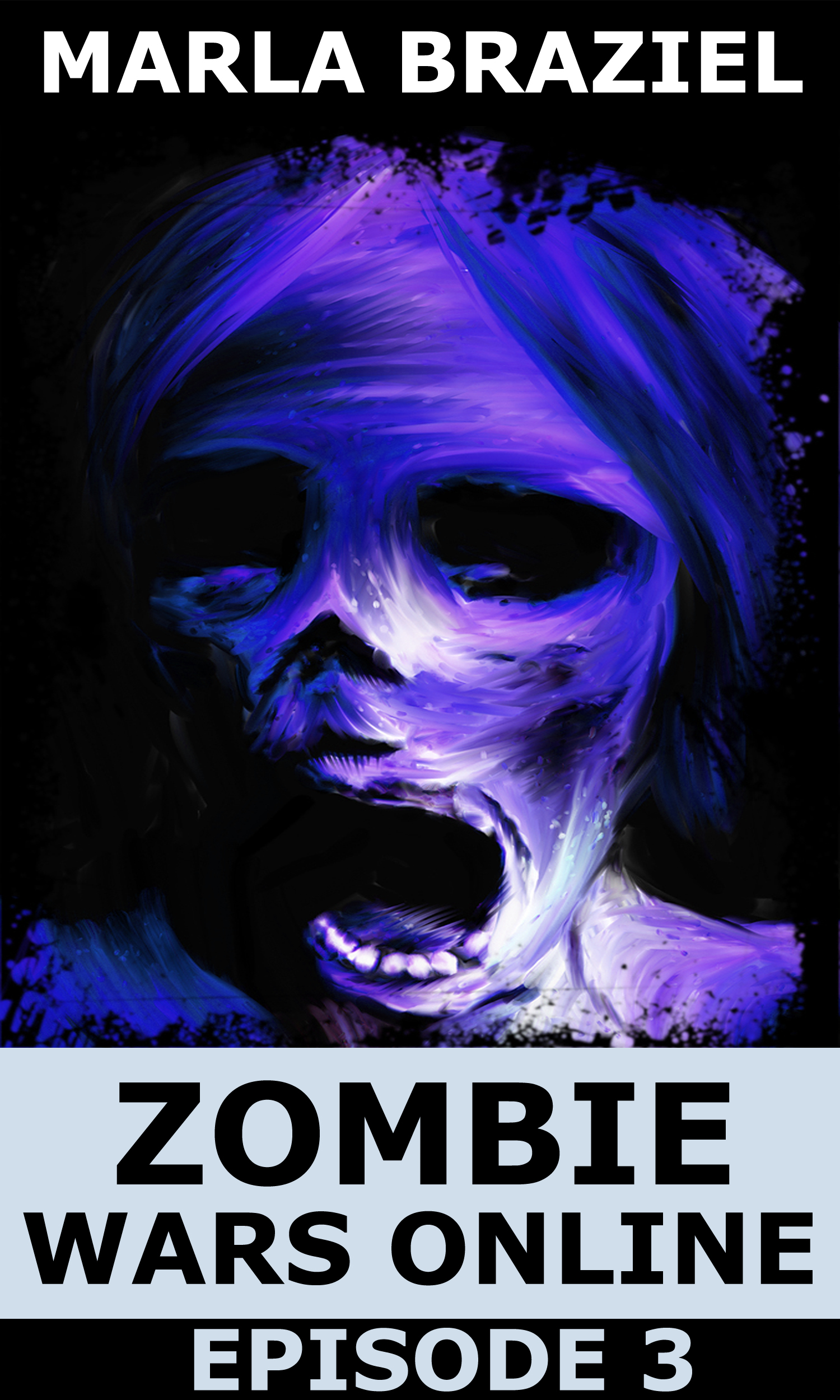 Zombie Wars Online: Episode 3 By: Marla Braziel