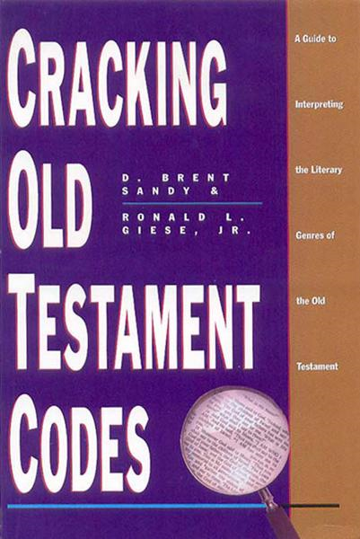 Cracking Old Testament Codes: A Guide to Interpreting Literary Genres of the Old Testament By: Ronald L. Giese,Sandy D. Brent